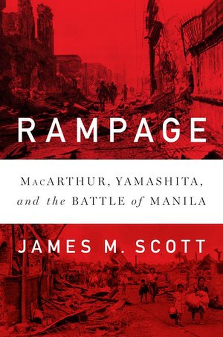 """""""Rampage: MacArthur, Yamashita, and the Battle of Manila"""" by James Scott  (W.W. Norton)"""