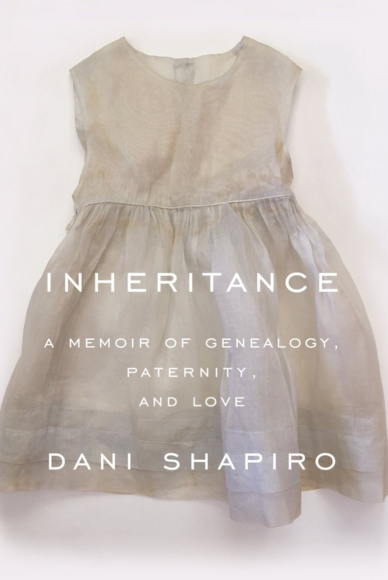 """Inheritance: A Memoir of Genealogy, Paternity, and Love"" by Dani Shapiro  (Penguin Random House)"