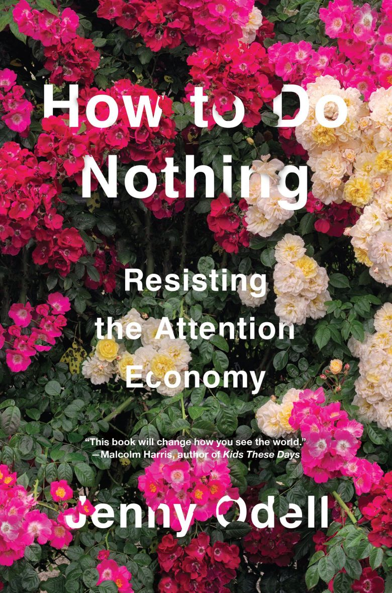 """""""How to Do Nothing: Resisting the Attention Economy"""" by Jenny Odell (Penguin Random House)"""