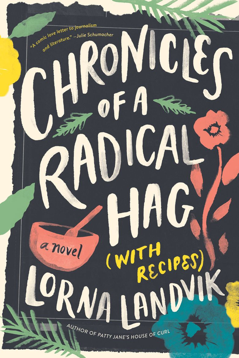 """""""Chronicles of a Radical Hag (with Recipes)"""" by Lorna Landvik"""