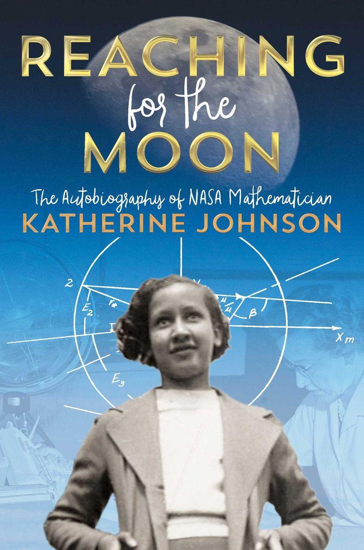 """Reaching for the Moon: The Autobiography of NASA Mathematician Katherine Johnson"" by Katherine Johnson (Simon & Schuster)"