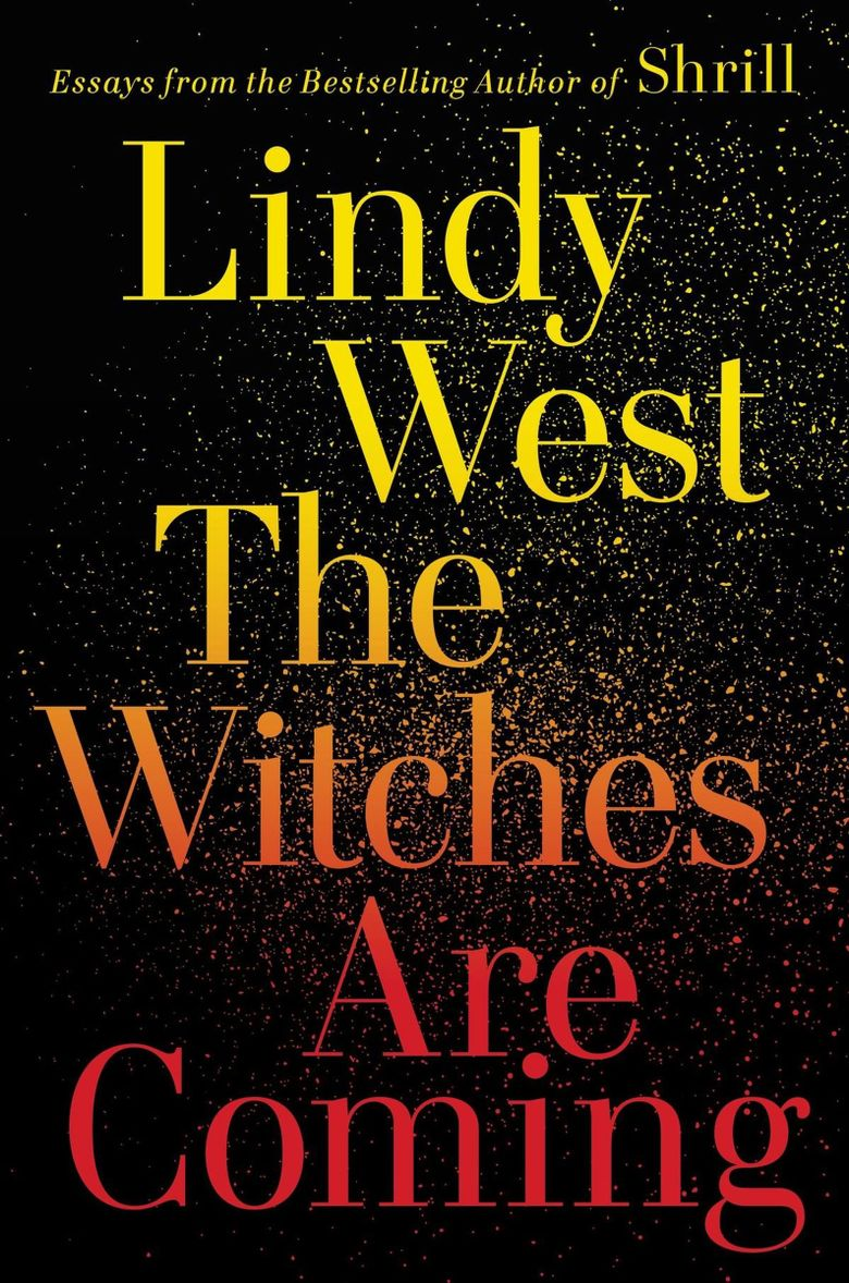 """""""The Witches Are Coming"""" by Lindy West (Hachette Books)"""