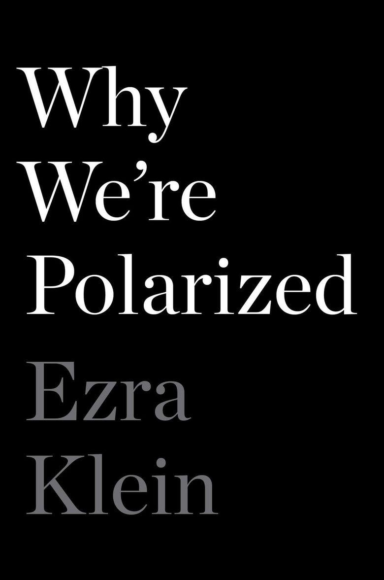 """""""Why We're Polarized"""" by Ezra Klein (Simon & Schuster)"""