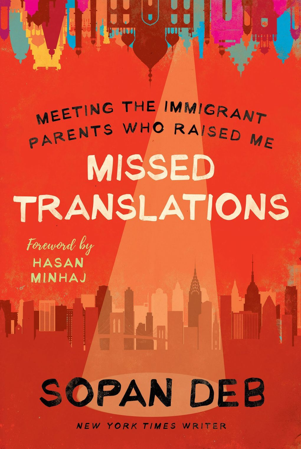 """""""Missed Translations: Meeting the Immigrant Parents Who Raised Me"""" by Sopan Deb. (Dey Street Books)"""