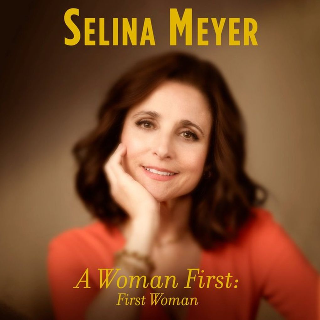 """""""A Woman First: First Woman,"""" by Selina Meyer. Narrated by Julia Louis-Dreyfus as Selina Meyer from """"Veep."""" (Random House Audio)"""
