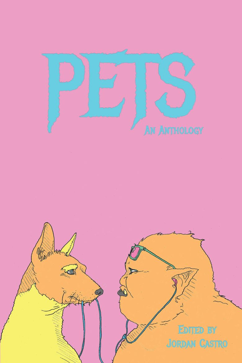 """""""Pets: An Anthology,"""" edited by Jordan Castro (Tyrant Books)"""