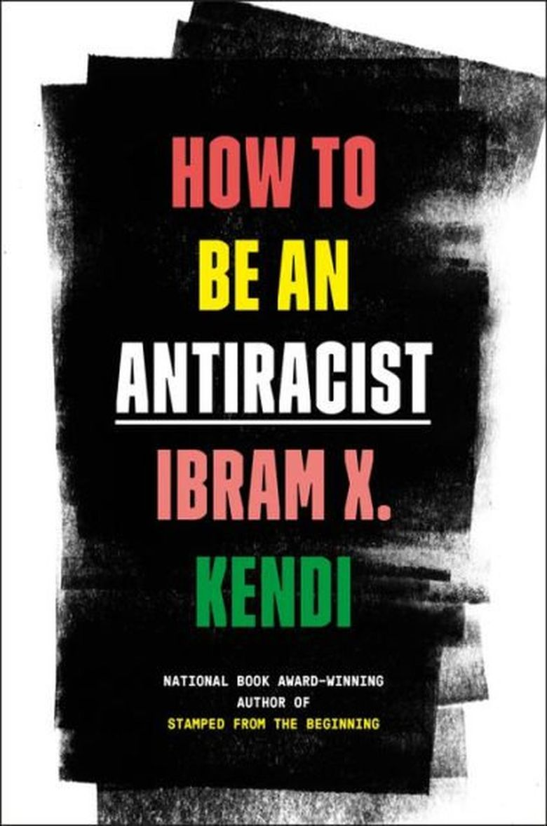"""""""How to Be an Antiracist"""" by Ibram X. Kendi (One World)"""