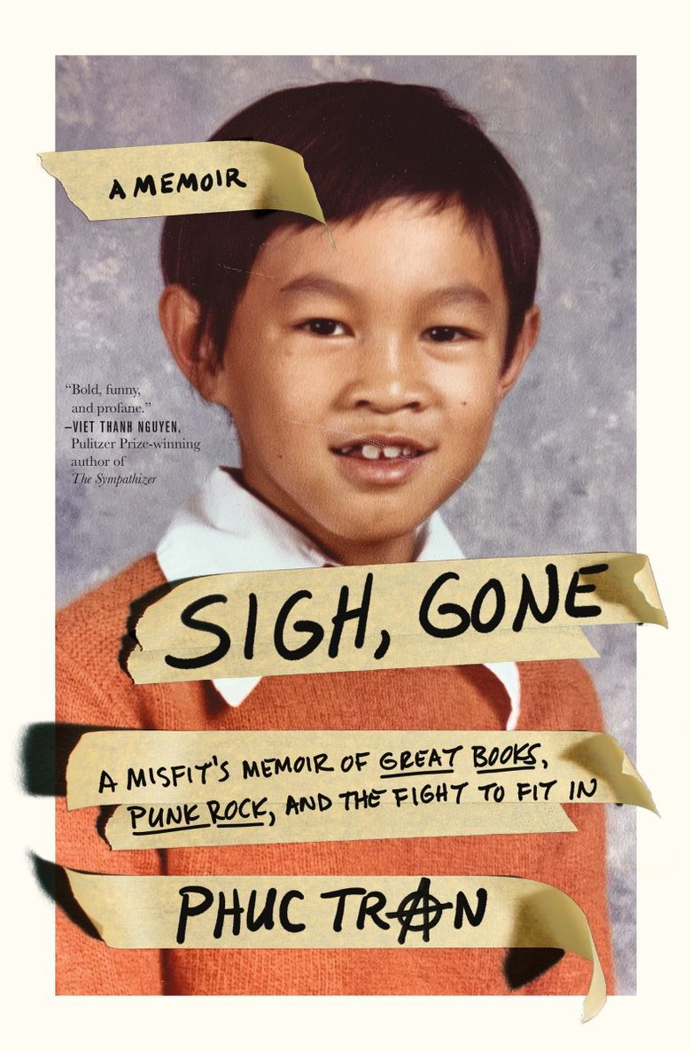 """""""Sigh, Gone: A Misfit's Memoir of Great Books, Punk Rock, and the Fight to Fit In"""" by Phuc Tran  (Flatiron Books)"""