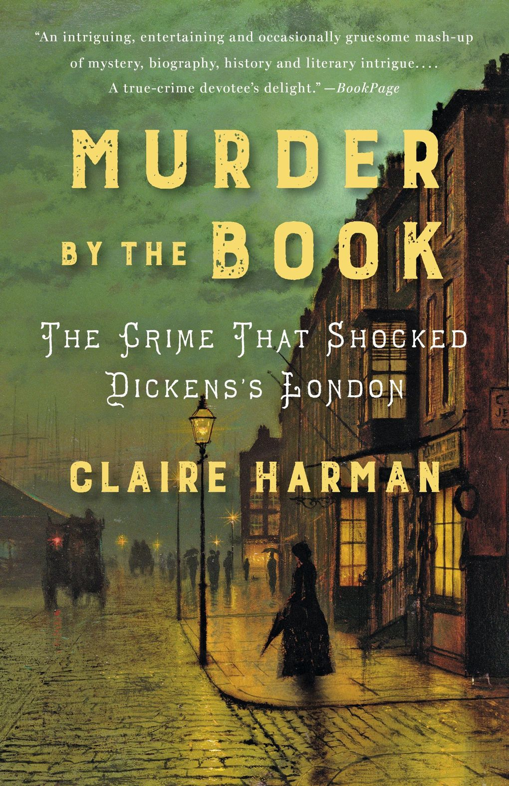 """""""Murder by the Book: The Crime That Shocked Dickens's London"""" by Claire Harman (Penguin Random House)"""