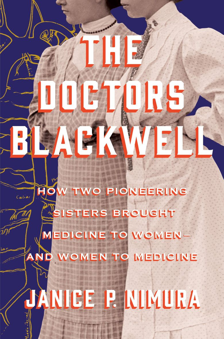 """""""The Doctors Blackwell: How Two Pioneering Sisters Brought Medicine to Women — and Women to Medicine"""" by Janice P. Nimura (W. W. Norton)"""