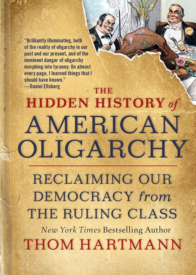 """The Hidden History of American Oligarchy"" by Thom Hartmann  (Berrett-Koehler Publishers)"