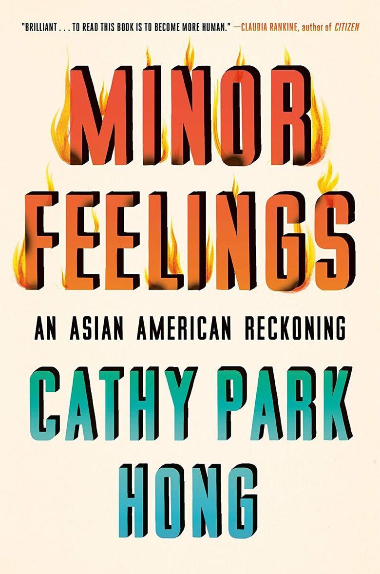 """Minor Feelings: An Asian American Reckoning"" by Cathy Park Hong (Random House)"