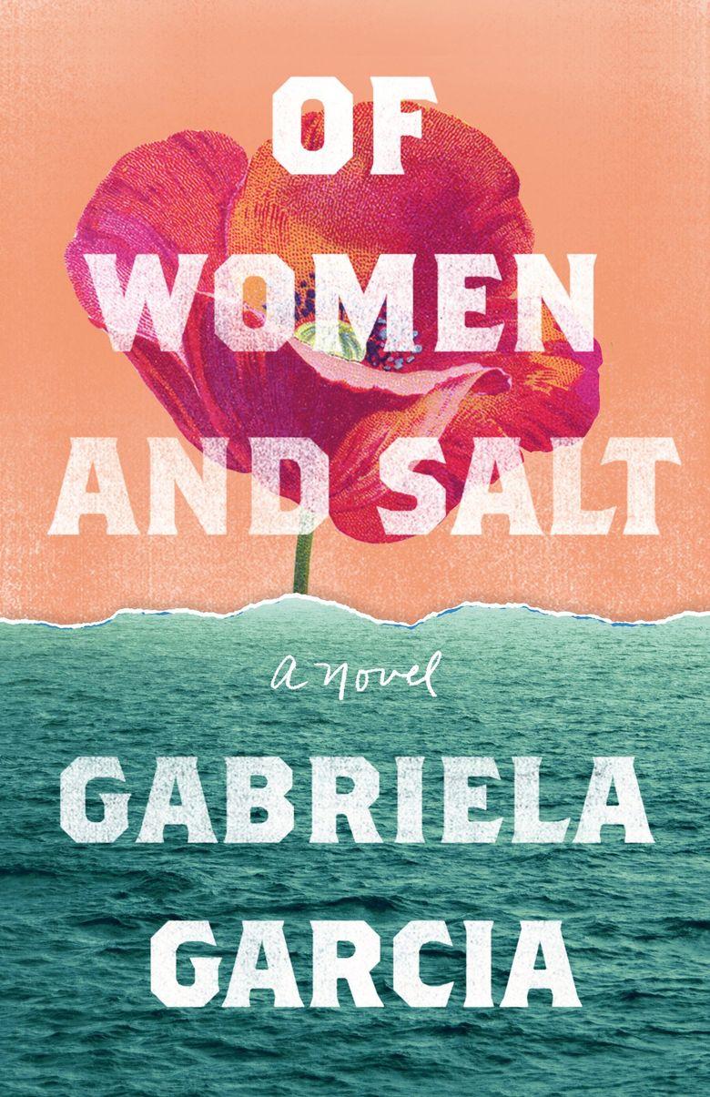 """""""Of Women and Salt"""" by Gabriela Garcia (Flatiron Books)"""