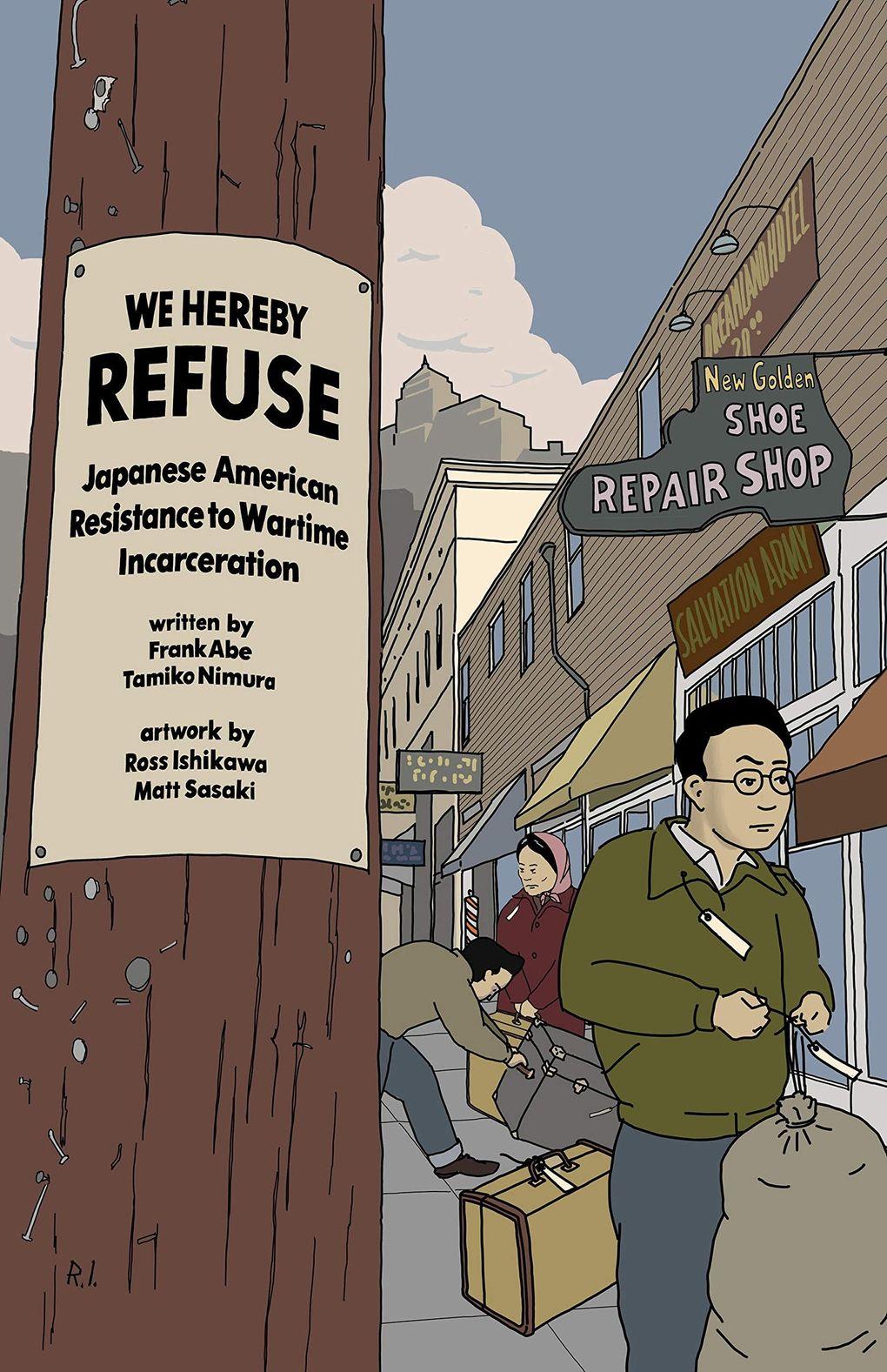 """We Hereby Refuse: Japanese American Resistance to Wartime Incarceration"" by Frank Abe and Tamiko Nimura. Illustrated by Ross Ishikawa and Matt Sasaki. (Chin Music Press)"