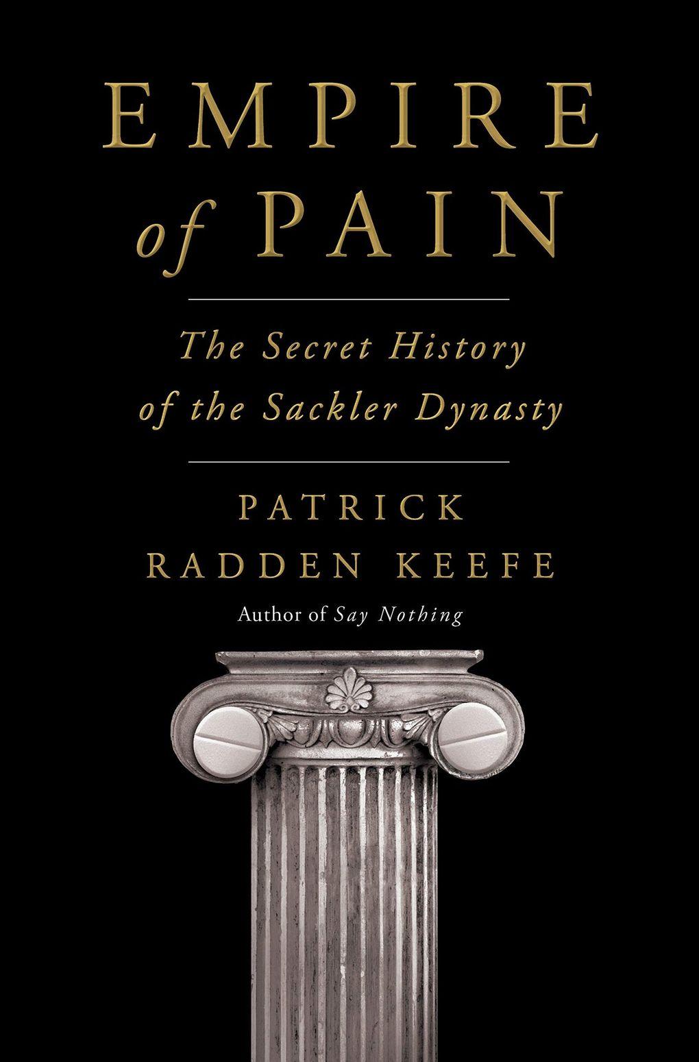 """Empire of Pain: The Secret History of the Sackler Dynasty"" by Patrick Radden Keefe (Penguin Random House)"