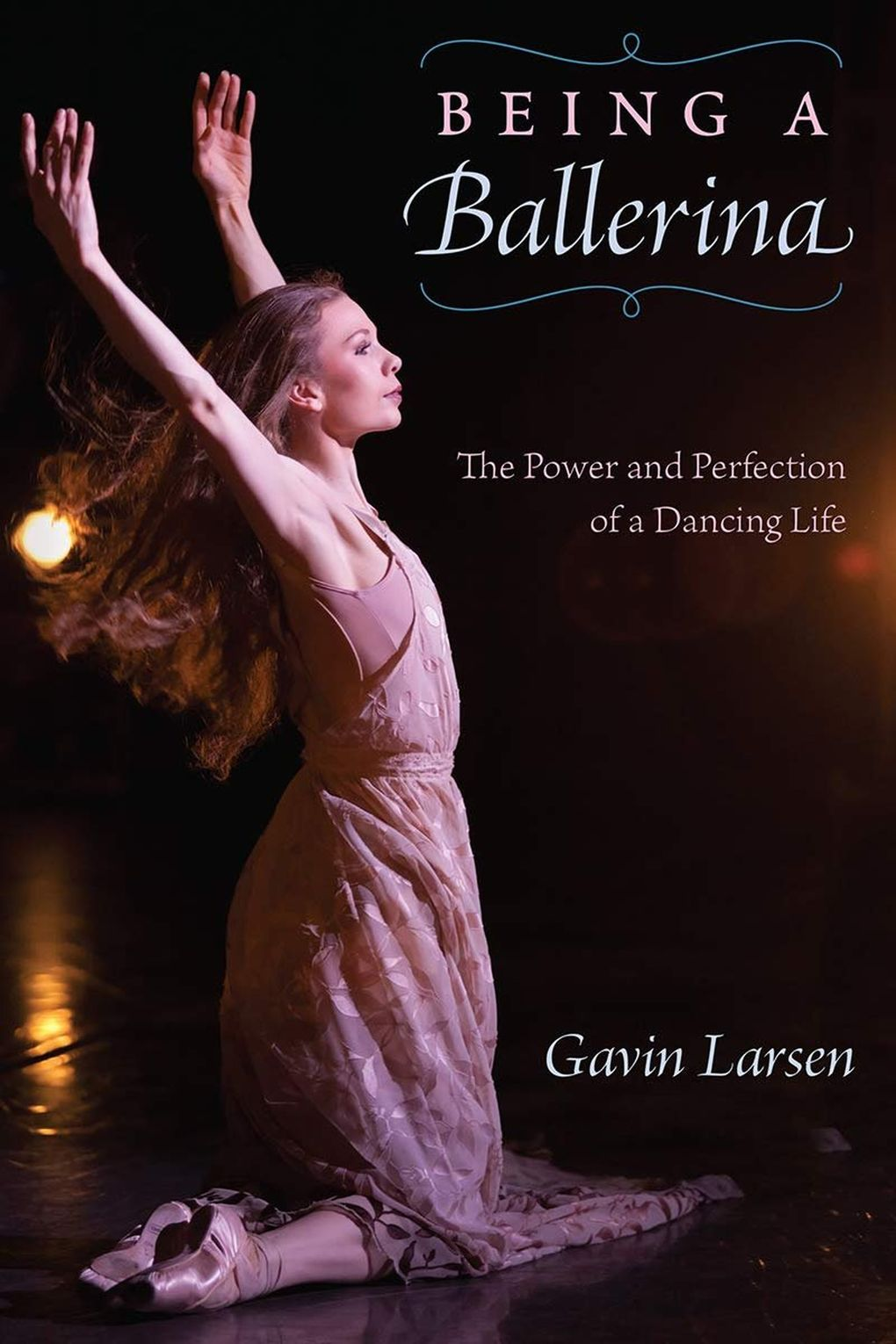 """""""Being a Ballerina: The Power and Perfection of a Dancing Life"""" by Gavin Larsen. Larsen's ballet career included seven years in the corps of Pacific Northwest Ballet in the 1990s. (University Press of Florida)"""