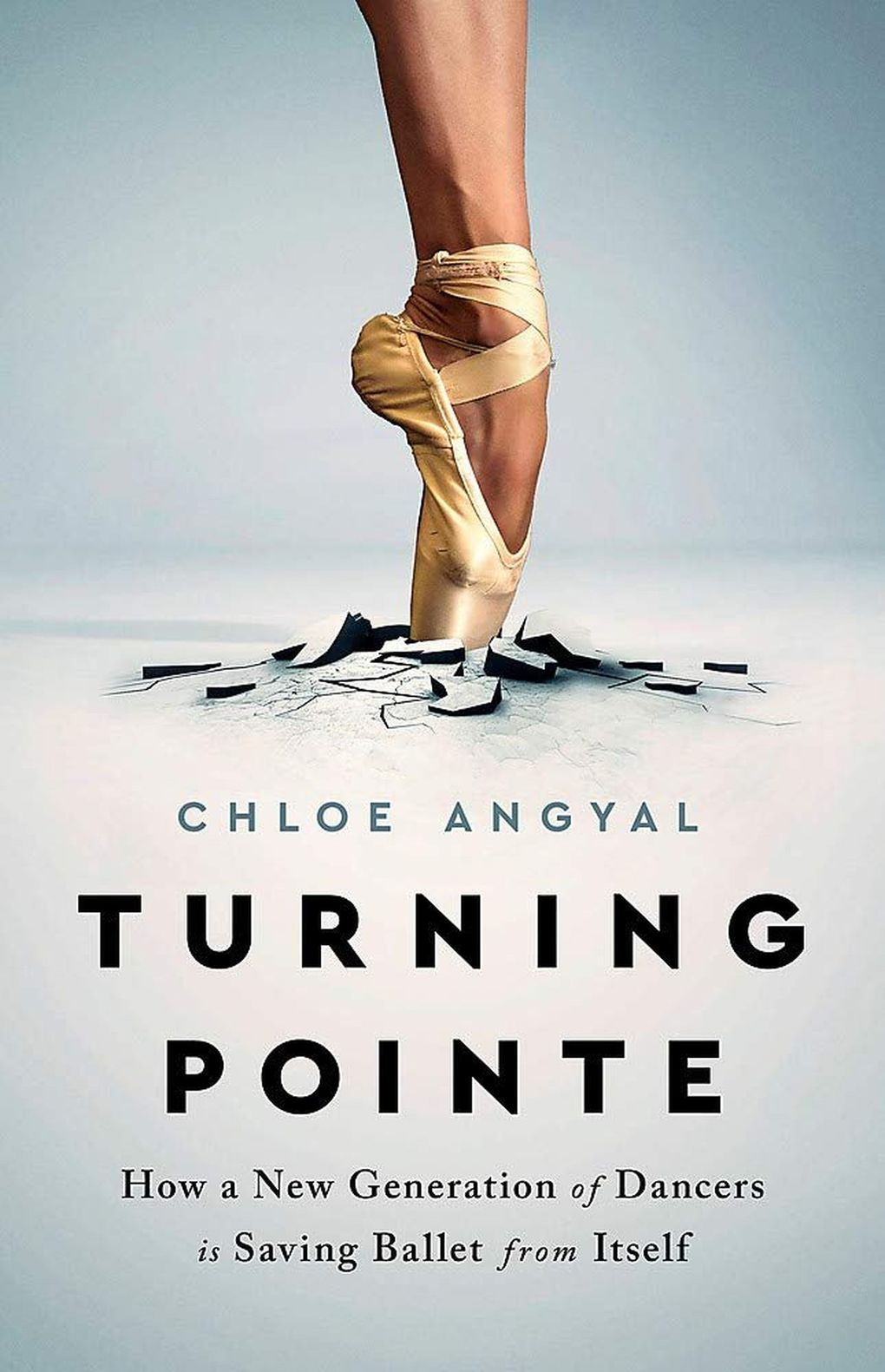 """""""Turning Pointe: How a New Generation of Dancers is Saving Ballet from Itself"""" by Chloe Angyal. (Bold Type Books)"""