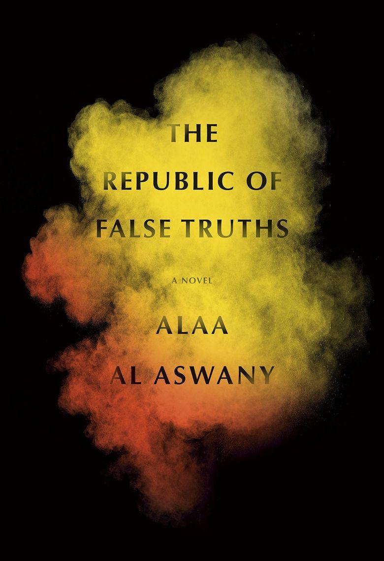 """""""The Republic of False Truths"""" by Alaa Al Aswany (Knopf)"""